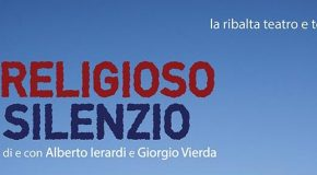 """""""IN RELIGIOSO SILENZIO"""" DI E CON ALBERTO IERARDI E GIORGIO VIERDA – SABATO 22 ALLE 21 AL TEATRO LUX DI PISA"""