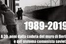 1989-2019 – A 30 anni dalla caduta del muro di Berlino e del sistema comunista sovietico