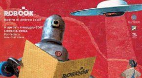 """ROBOOK – MOSTRA DI ANDREA LOCCI. """"L'INVASIONE DELLA TERRA ED ALTRE STORIE…"""""""