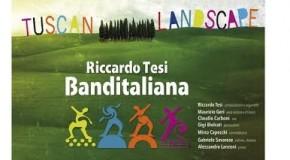 """RICCARDO TESI & BANDITALIANA IN """"TUSCAN LANDSCAPES"""" SABATO 15 FEBBRAIO, TEATRO DI BARTOLO DI BUTI ORE 21.30"""