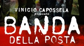 """VENERDI' 19 LUGLIO VINICIO CAPOSSELA PRESENTA """"LA BANDA DELLA POSTA"""" A CENAIA. SERATA DI GRANDE MUSICA LIVE."""