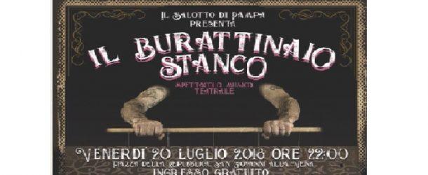 """Il Salotto di Pampa presenta lo spettacolo """"Il Burattinaio stanco"""", venerdì 20 luglio a San Giovanni alla Vena"""